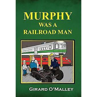 Murphy Was a Railroad Man by OMalley & Girard
