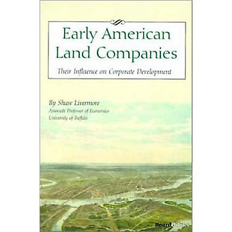 Early American Land Companies Their Influence on Corporate Development by Livermore & Shaw