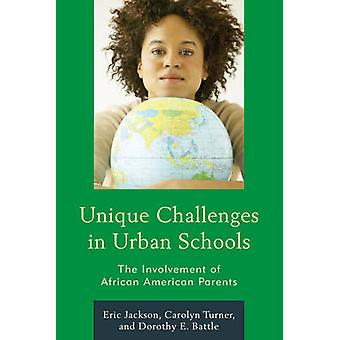 Unique Challenges in Urban Schools The Involvement of African American Parents by Jackson