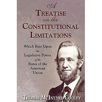 A Treatise on the Constitutional Limitations by Cooley & Thomas McIntyre