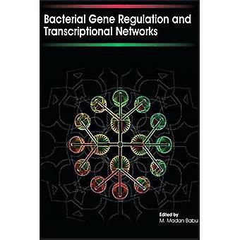 Bacterial Gene Regulation and Transcriptional Networks by Babu & M Madan
