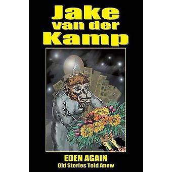 Eden Again Old Stories Told Anew by van der Kamp & Jake