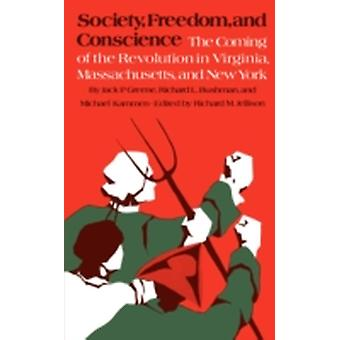 Society Freedom and Conscience The Coming of the Revolution in Virginia Massachusetts and New York by Greene & Bushman Kammen