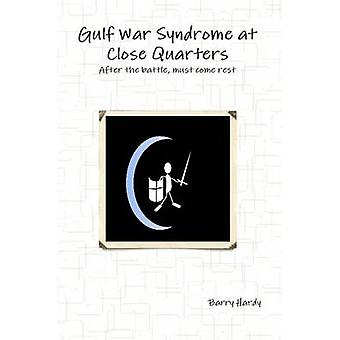 Gulf War Syndrome At Close Quarters by Hardy & Barry