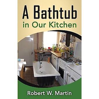 A Bathtub in Our Kitchen by Martin & Robert William