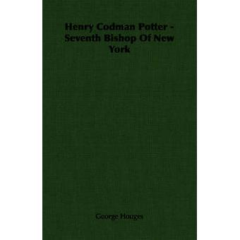Henry Codman Potter  Seventh Bishop Of New York by Houges & George
