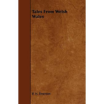 Tales From Welsh Wales by Emerson & P. H.