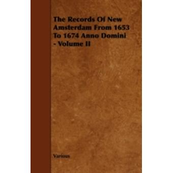 The Records of New Amsterdam from 1653 to 1674 Anno Domini  Volume II by Various