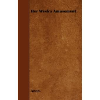 Her Weeks Amusement by Anon.