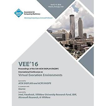 VEE 16 12th ACM SIGPLANSIGOPS International Conference on Virtual Execution Environments by VEE 16 Conference Committee