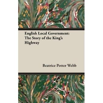 English Local Government The Story of the Kings Highway by Webb & Beatrice Potter