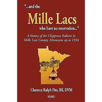 ...and the Mille Lacs who have no reservation... A history of the Chippewa Indians in Mille Lacs County Minnesota up to 1934 by Fitz & Clarence Ralph