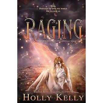 Raging Book Four in the Rising Series by Kelly & Holly