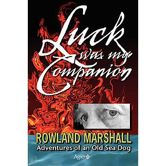 Luck Was My Companion Adventures of an Old Sea Dog by Marshall & Rowland Charles