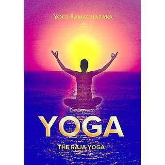 The Raja Yoga by Ramacharaka & Yogi