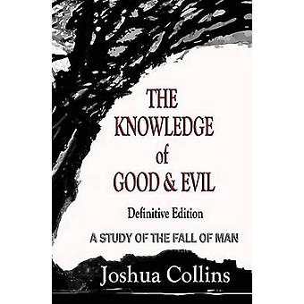 The Knowledge of Good and Evil Definitive Edition A Study of the Fall of Man by Collins & Joshua
