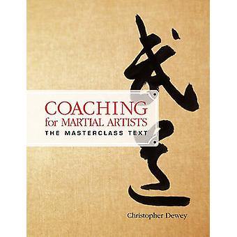 Coaching for Martial Artists The Masterclass Text by Dewey & Christopher