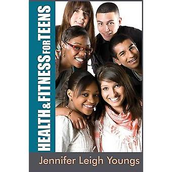 Health  Fitness for Teens by Youngs & Jennifer Leigh