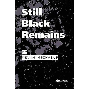 Still Black Remains by MIchaels & Kevin