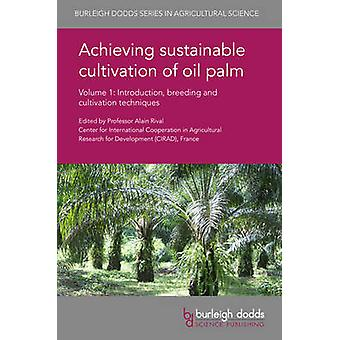 Achieving Sustainable Cultivation of Oil Palm Volume 1 Introduction Breeding and Cultivation Techniques by Rival & Alain