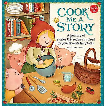 Cook Me a Story - A Treasury of Stories and Recipes Inspired by Classi