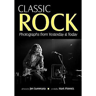 Classic Rock - Photographs from Yesterday & Today by Jim Summaria