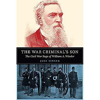The War Criminal's Son - The Civil War Saga of William A. Winder von Ja