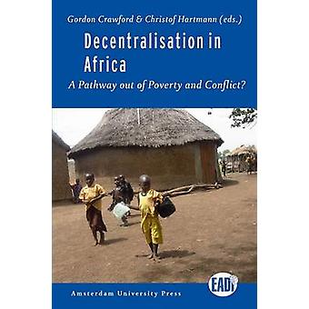 Decentralisation in Africa - A Pathway out of Poverty and Conflict? by