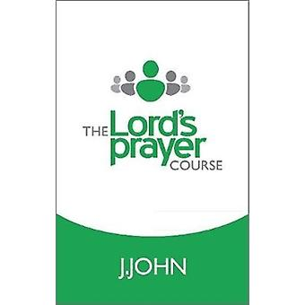 The Lords Prayer Course by J John