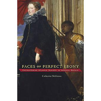 Faces of Perfect Ebony - Encountering Atlantic Slavery in Imperial Bri