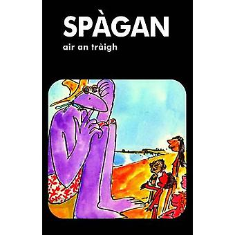 Spagan air an traigh by Ellen Blance & Ann Cook & Illustrated by Quentin Blake
