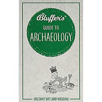 Bluffer's Guide to Archaeology - Instant wit and wisdom by Paul Bahn -