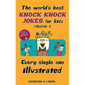 The World's Best Knock Knock Jokes for Kids Volume 4 - Every Single On