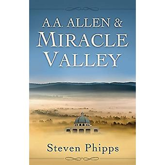 A. A. Allen & Miracle Valley by Steven Phipps - 9781680311150 Book