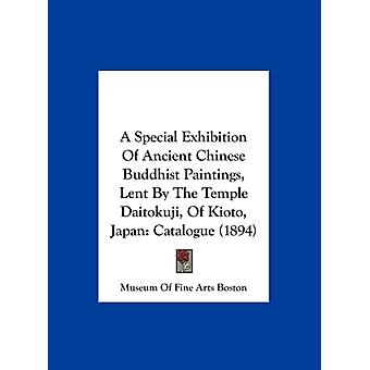 A Special Exhibition of Ancient Chinese Buddhist Paintings Lent by the Temple Daitokuji of Kioto Japan  Catalogue 1894 by Of Fine Arts Boston Museum of Fine Arts Boston