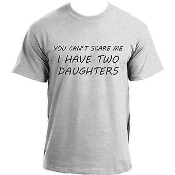 You Can't Scare Me, I Have Two Daughters T-shirt | Funny dad short sleeve T shirt for men