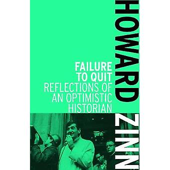 Failure to Quit  Reflections of an Optimistic Historian