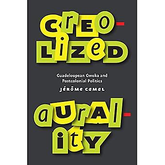 Creolized Aurality: Guadeloupean Gwoka and Postcolonial Politics (Chicago Studies in Ethnomusicology)