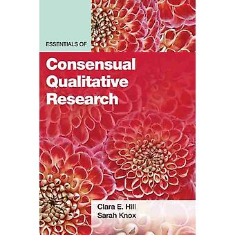 Essentials of Consensual Qualitative Research by Clara E. HillSarah Knox