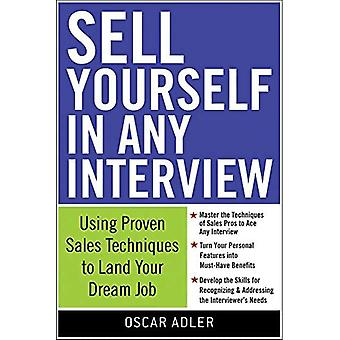 Véndete en cualquier entrevista: Usa técnicas de ventas probadas para conseguir tu trabajo soñado