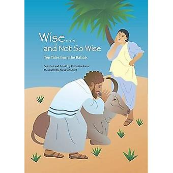 Wise and Not So Wise - Ten Tales from the Rabbis by Phillis Gershator