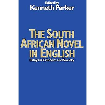 The South African Novel in English - Essays in Criticism and Society b
