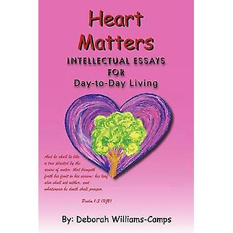 Heart Matters - Intellectual Essays for Day-To Day-Living by Deborah W