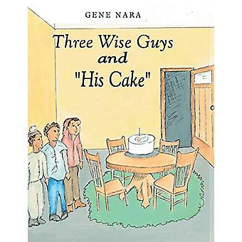 Three Wise Guys and His Cake by Gene Nara - 9781480830547 Book
