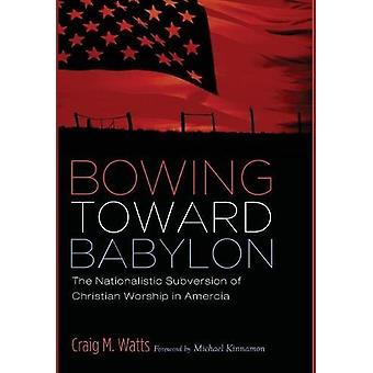 Bowing Toward Babylon by Craig M Watts - 9781532611742 Book