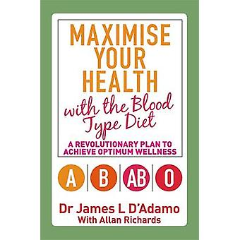 Maximieren Sie Ihre Gesundheit mit der Bluttyp-Diät - ein revolutionärer Plan t