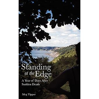 Standing at the Edge - A Year of Days After Sudden Death by Meg Tipper
