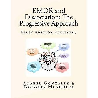 Emdr and Dissociation - The Progressive Approach by Anabel Gonzalez -