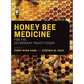 Honey Bee Medicine for the Veterinary Practitioner by Edited by Terry Ryan Kane & Edited by Cynthia M Faux
