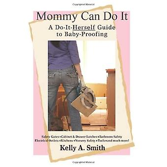Mommy Can Do It: A Do-It-Herself Guide to Baby-Proofing